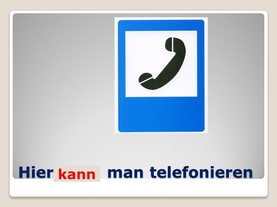 Hier… man telefonieren kann