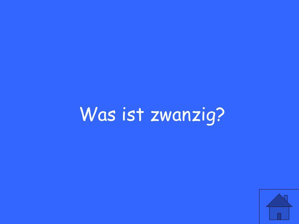 Wie sagt man 20 auf deutsch