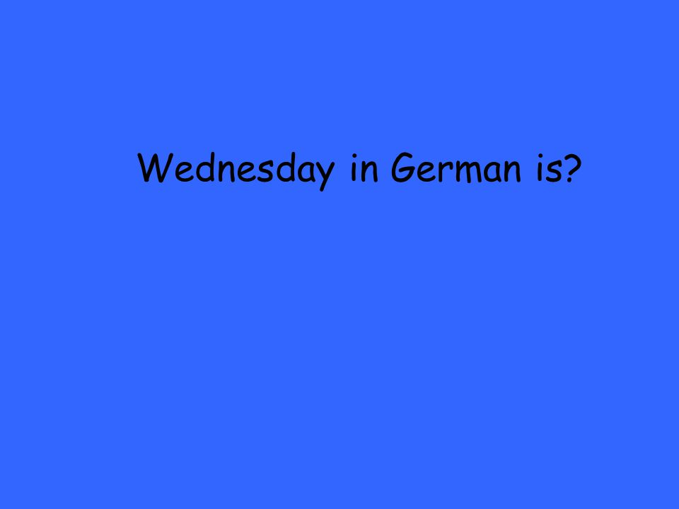Wie sagt man Today is Wednesday auf deutsch?