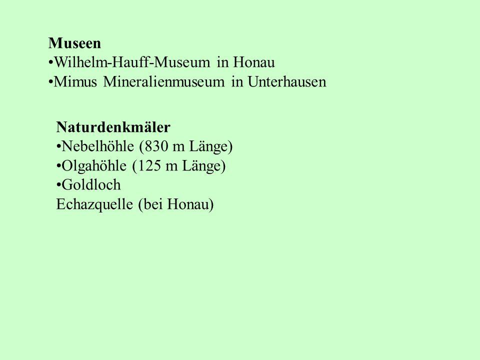 Museen Wilhelm-Hauff-Museum in Honau Mimus Mineralienmuseum in Unterhausen Naturdenkmäler Nebelhöhle (830 m Länge) Olgahöhle (125 m Länge) Goldloch Ec