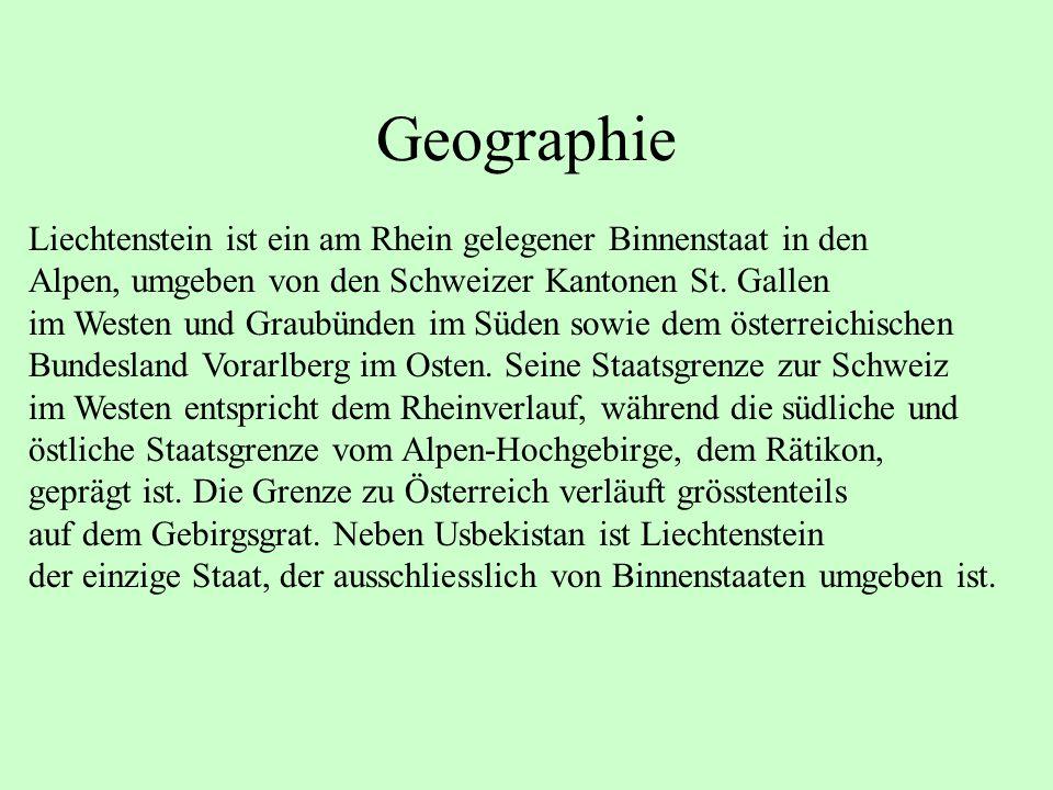 Geographie Liechtenstein ist ein am Rhein gelegener Binnenstaat in den Alpen, umgeben von den Schweizer Kantonen St. Gallen im Westen und Graubünden i