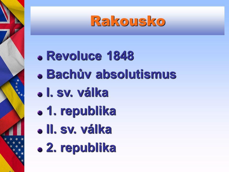 Rakousko Revoluce 1848 Bachův absolutismus I. sv. válka 1. republika II. sv. válka 2. republika