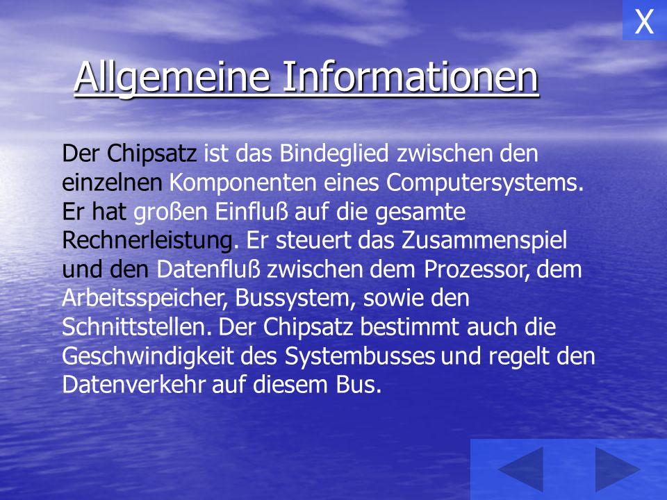 Allgemeine Informationen Der Chipsatz ist das Bindeglied zwischen den einzelnen Komponenten eines Computersystems. Er hat großen Einfluß auf die gesam