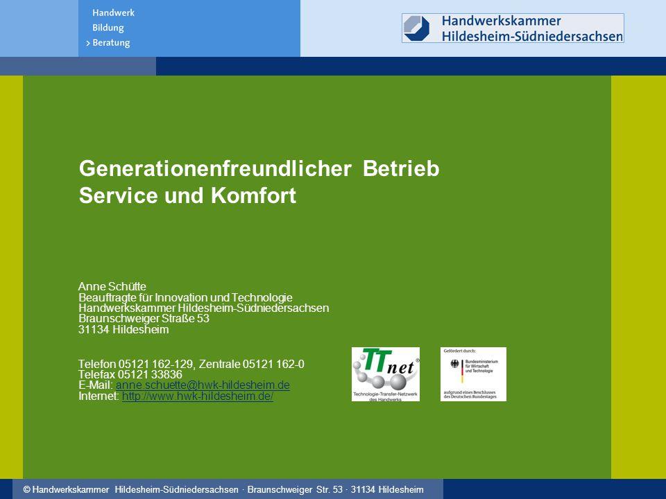 © Handwerkskammer Hildesheim-Südniedersachsen · Braunschweiger Str. 53 · 31134 Hildesheim Generationenfreundlicher Betrieb Service und Komfort Anne Sc