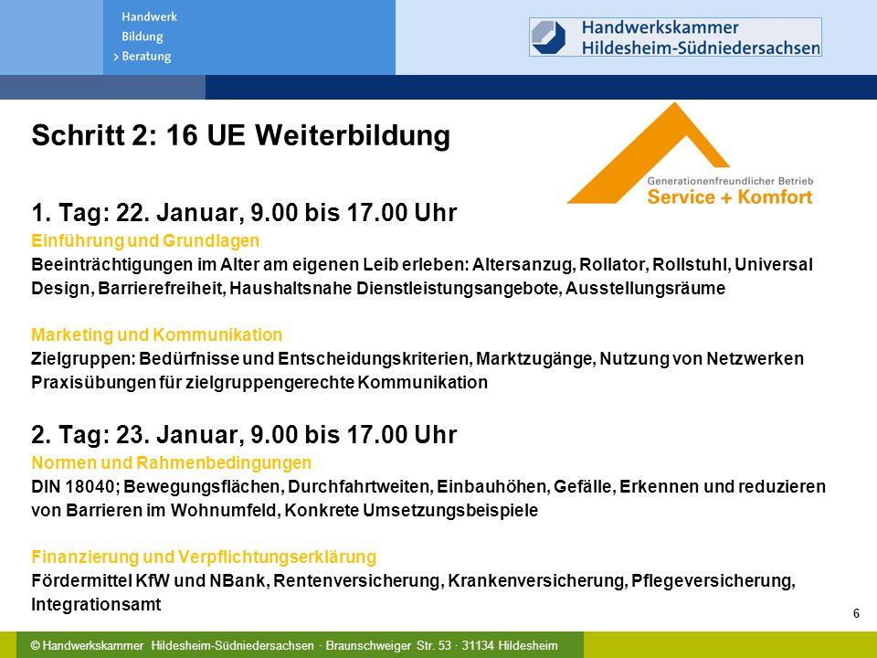 © Handwerkskammer Hildesheim-Südniedersachsen · Braunschweiger Str. 53 · 31134 Hildesheim Schritt 2: 16 UE Weiterbildung 1. Tag: 22. Januar, 9.00 bis