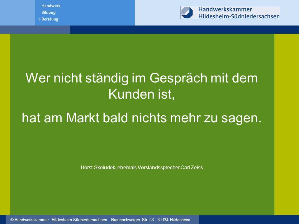 © Handwerkskammer Hildesheim-Südniedersachsen · Braunschweiger Str. 53 · 31134 Hildesheim Wer nicht ständig im Gespräch mit dem Kunden ist, hat am Mar