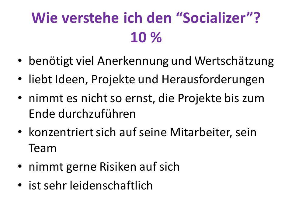 """Wie verstehe ich den """"Socializer""""? 10 % benötigt viel Anerkennung und Wertschätzung liebt Ideen, Projekte und Herausforderungen nimmt es nicht so erns"""