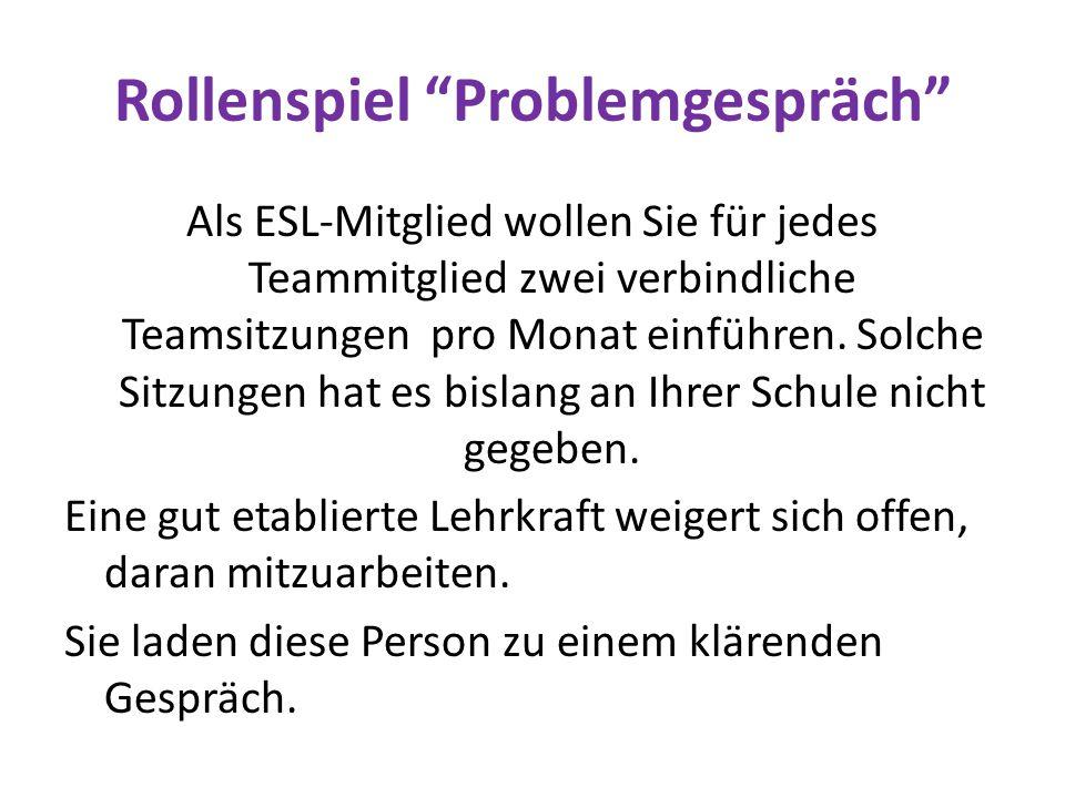 """Rollenspiel """"Problemgespräch"""" Als ESL-Mitglied wollen Sie für jedes Teammitglied zwei verbindliche Teamsitzungen pro Monat einführen. Solche Sitzungen"""