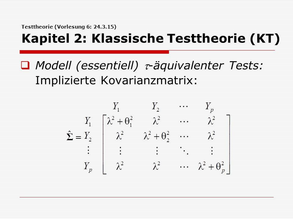 Testtheorie (Vorlesung 6: 24.3.15) Kapitel 2: Klassische Testtheorie (KT)  Modell (essentiell) -äquivalenter Tests: Implizierte Kovarianzmatrix: