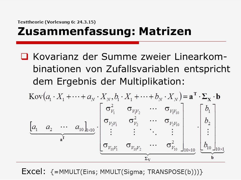 Testtheorie (Vorlesung 6: 24.3.15) Zusammenfassung: Matrizen  Kovarianz der Summe zweier Linearkom- binationen von Zufallsvariablen entspricht dem Er