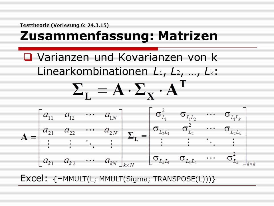 Testtheorie (Vorlesung 6: 24.3.15) Zusammenfassung: Matrizen  Varianzen und Kovarianzen von k Linearkombinationen L 1, L 2, …, L k : Excel: {=MMULT(L