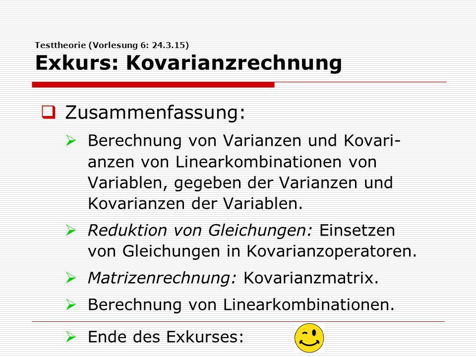 Testtheorie (Vorlesung 6: 24.3.15) Exkurs: Kovarianzrechnung  Zusammenfassung:  Berechnung von Varianzen und Kovari- anzen von Linearkombinationen v