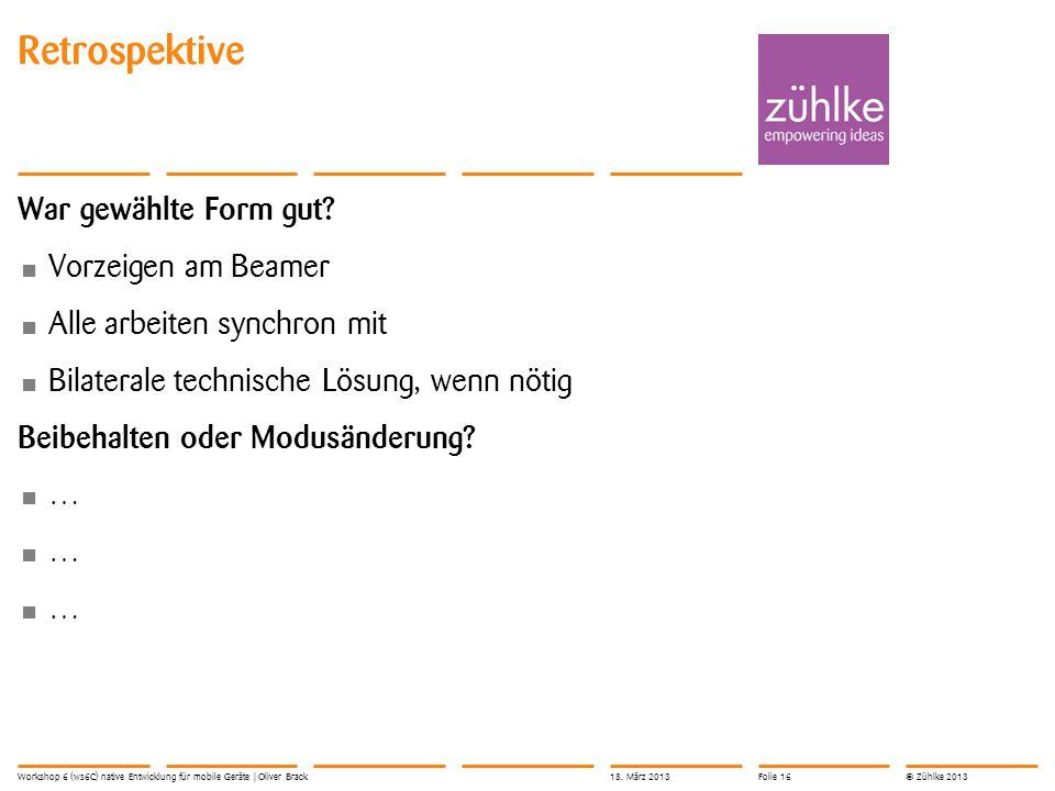 © Zühlke 2013 War gewählte Form gut.