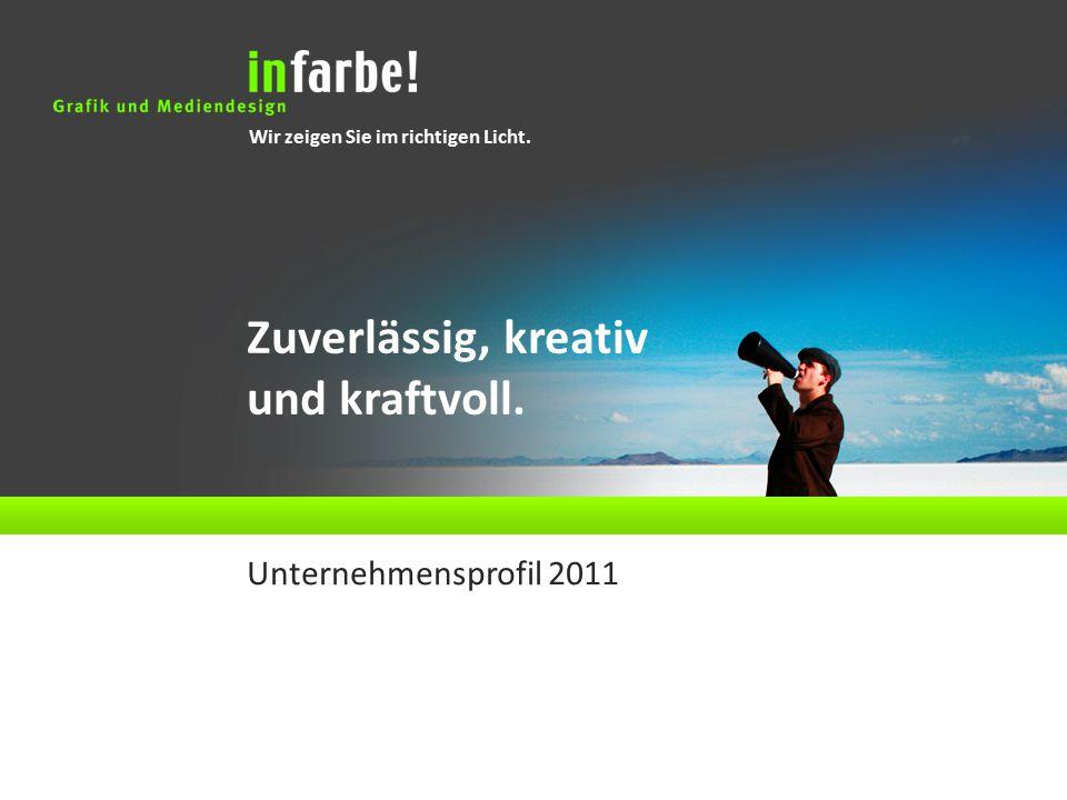 Wir zeigen Sie im richtigen Licht. Zuverlässig, kreativ und kraftvoll. Unternehmensprofil 2011