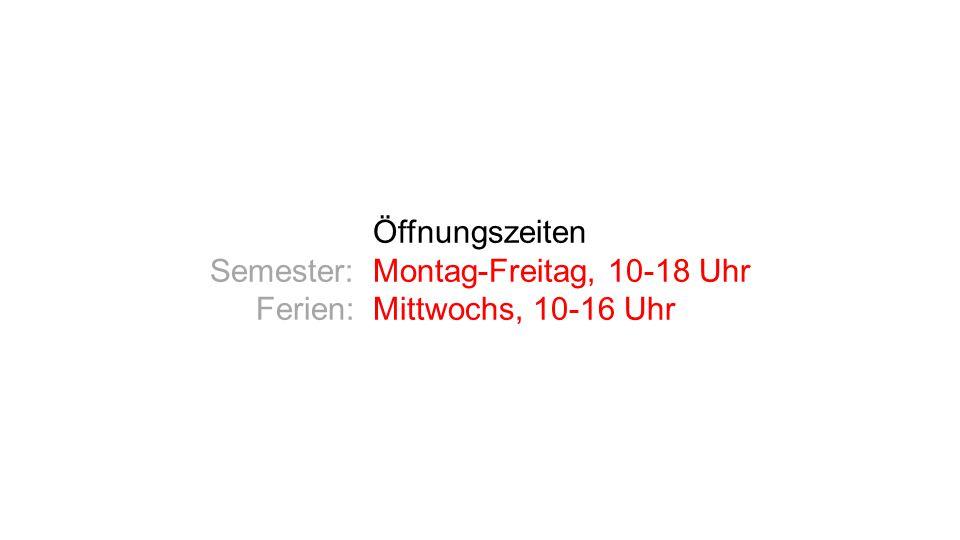 Öffnungszeiten Semester: Montag-Freitag, 10-18 Uhr Ferien: Mittwochs, 10-16 Uhr