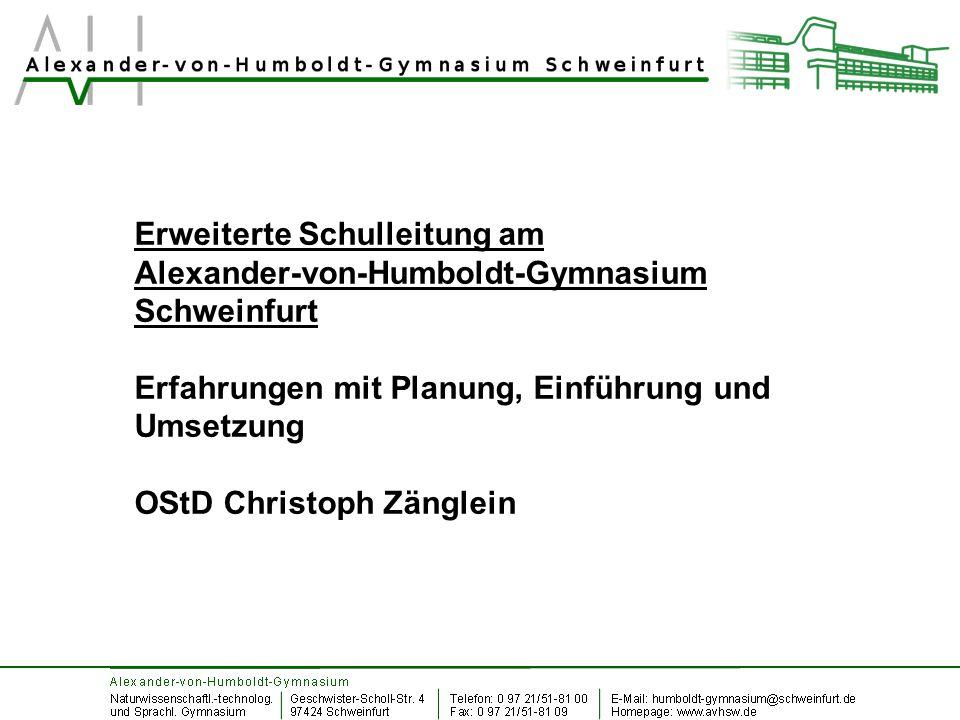 Erweiterte Schulleitung am Alexander-von-Humboldt-Gymnasium Schweinfurt Erfahrungen mit Planung, Einführung und Umsetzung OStD Christoph Zänglein