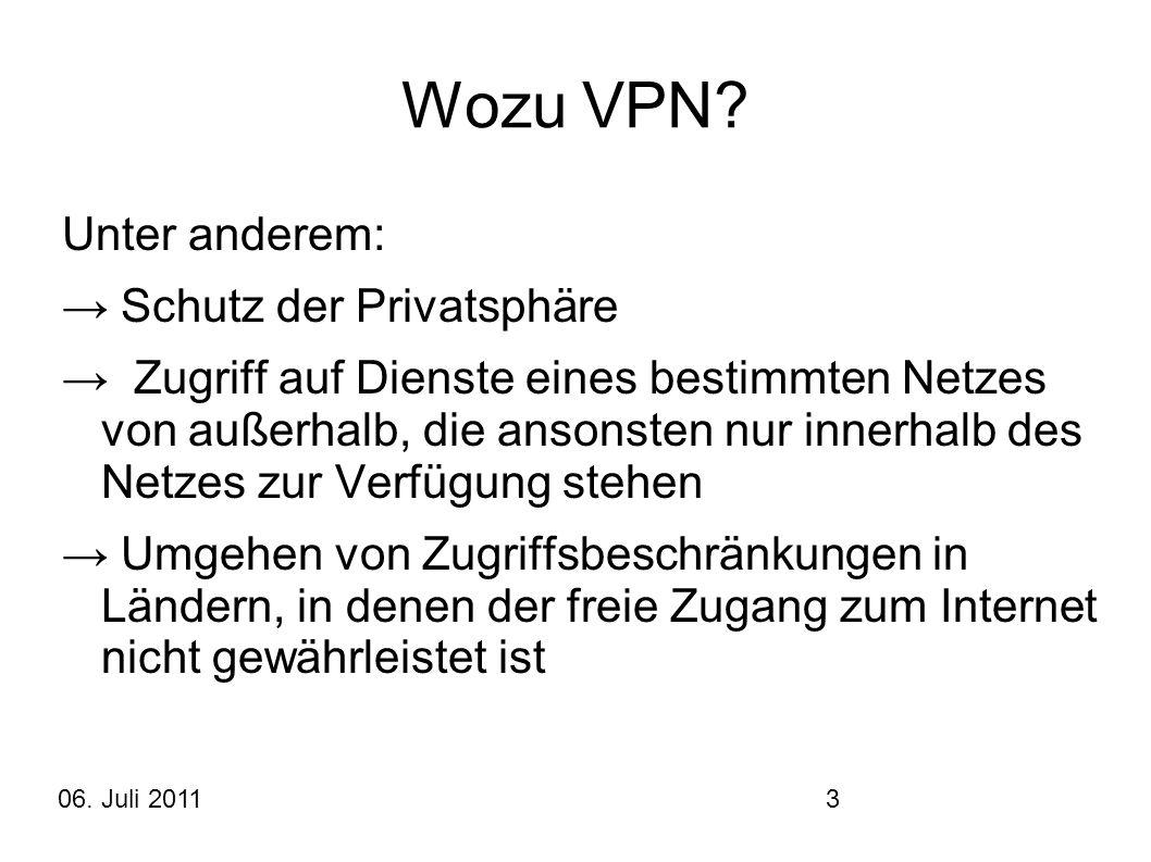 06. Juli 20113 Wozu VPN? Unter anderem: → Schutz der Privatsphäre → Zugriff auf Dienste eines bestimmten Netzes von außerhalb, die ansonsten nur inner