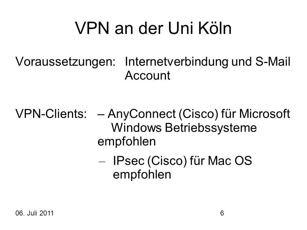 06. Juli 20116 VPN an der Uni Köln Voraussetzungen:Internetverbindung und S-Mail Account VPN-Clients: – AnyConnect (Cisco) für Microsoft Windows Betri