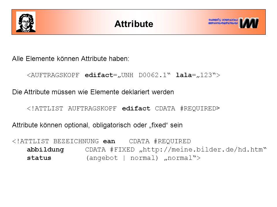 """Attribute Alle Elemente können Attribute haben: Die Attribute müssen wie Elemente deklariert werden Attribute können optional, obligatorisch oder """"fix"""