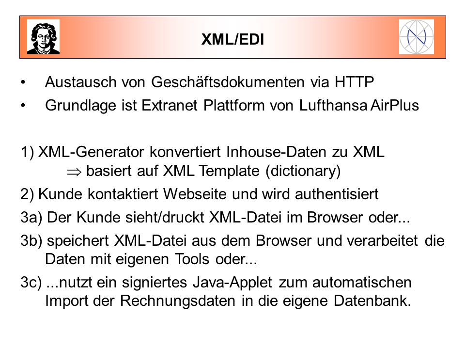 XML/EDI Austausch von Geschäftsdokumenten via HTTP Grundlage ist Extranet Plattform von Lufthansa AirPlus 1) XML-Generator konvertiert Inhouse-Daten z