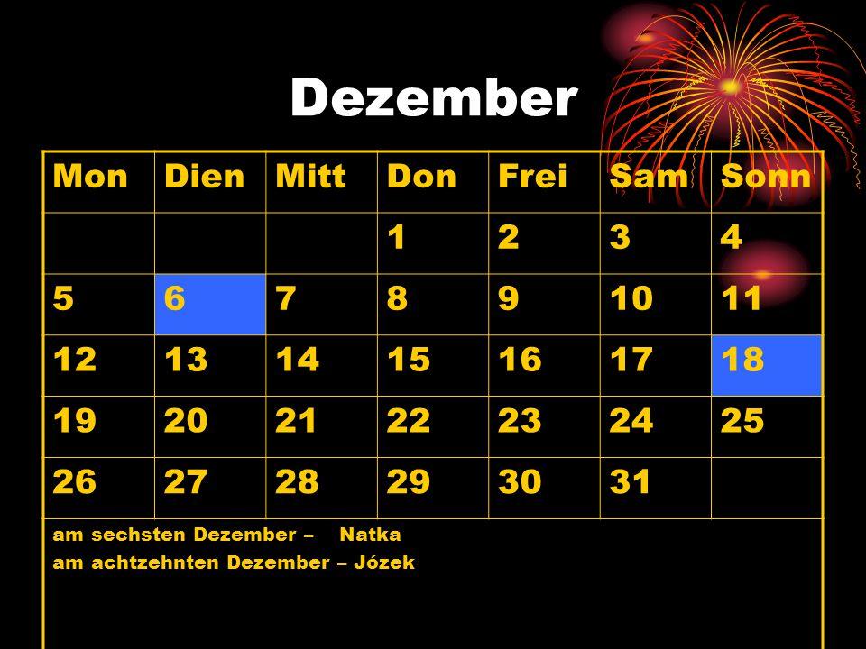 Dezember MonDienMittDonFreiSamSonn 1234 567891011 12131415161718 19202122232425 262728293031 am sechsten Dezember – Natka am achtzehnten Dezember – Józek