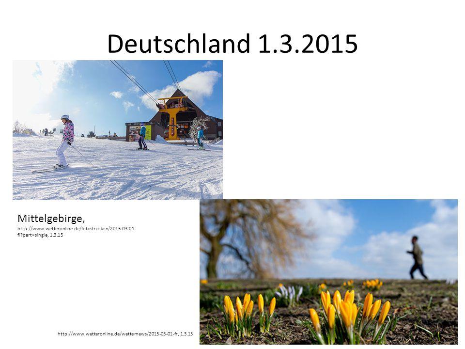 Deutschland 1.3.2015 Mittelgebirge, http://www.wetteronline.de/fotostrecken/2015-03-01- fi?part=single, 1.3.15 http://www.wetteronline.de/wetternews/2015-03-01-fr, 1.3.15