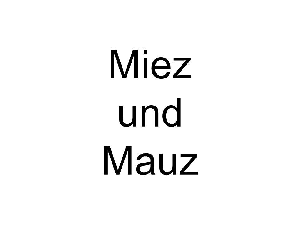 Miez und Mauz