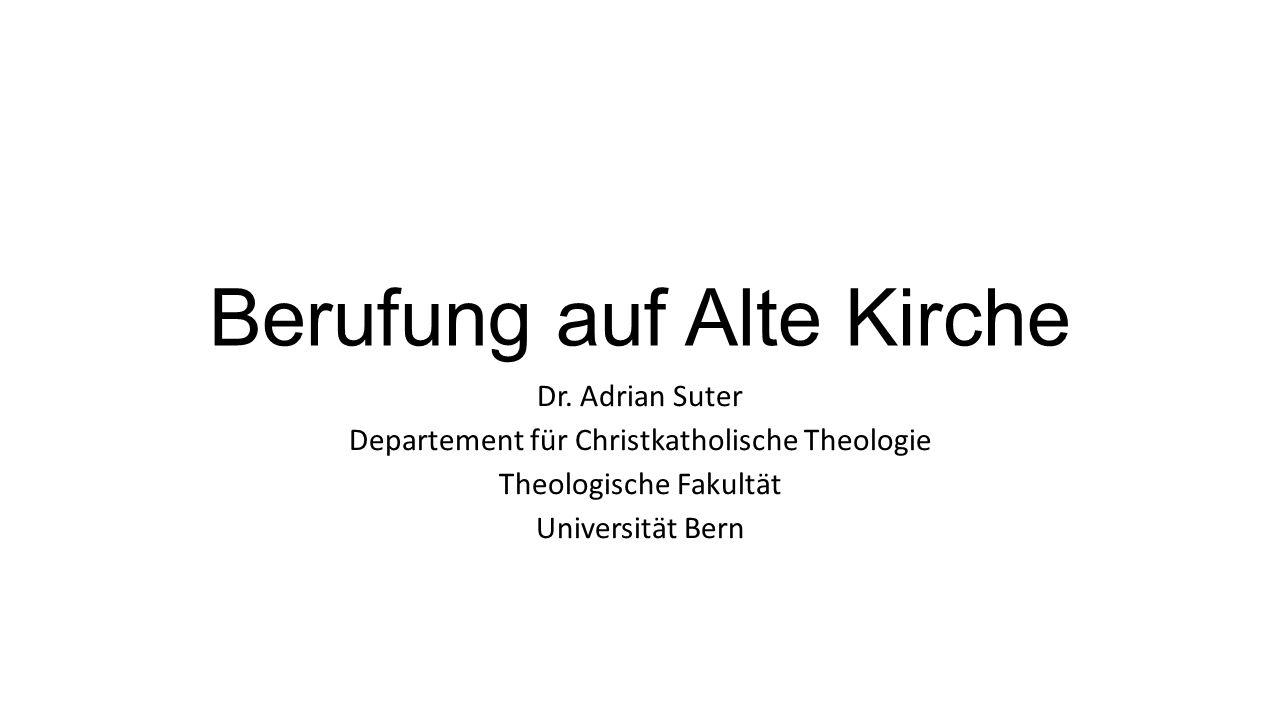 Berufung auf Alte Kirche als Kriterium für Theologie heute.