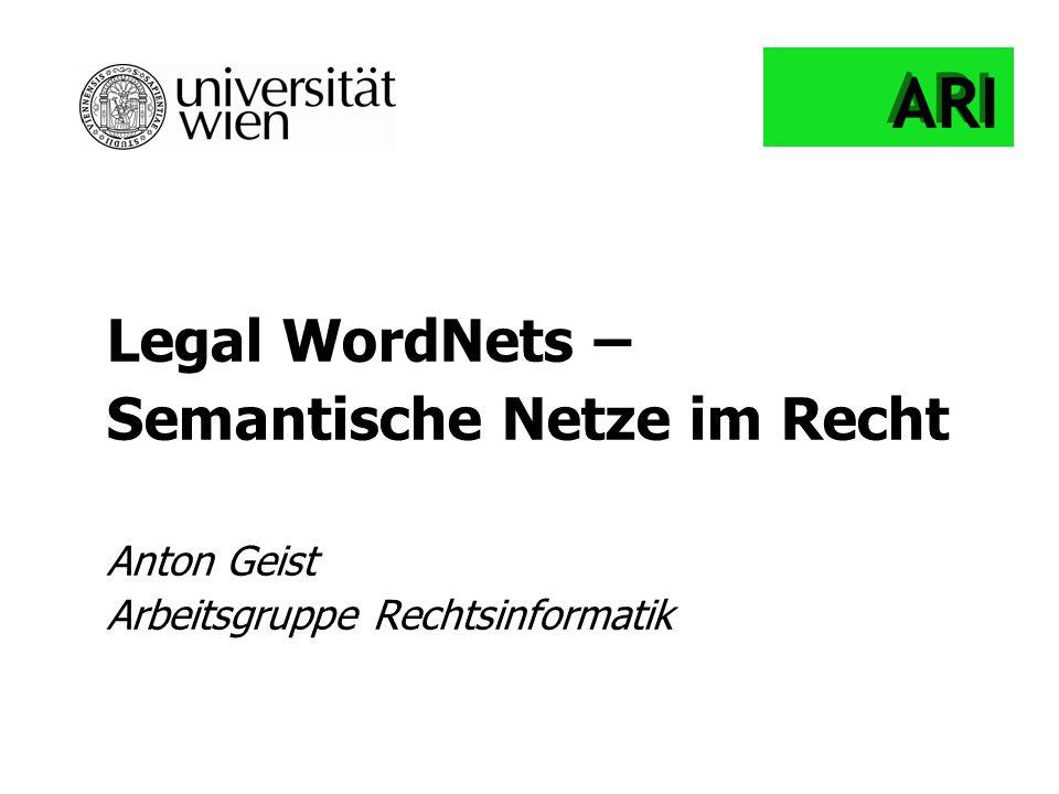 Legal WordNets – Semantische Netze im Recht Anton Geist Arbeitsgruppe Rechtsinformatik