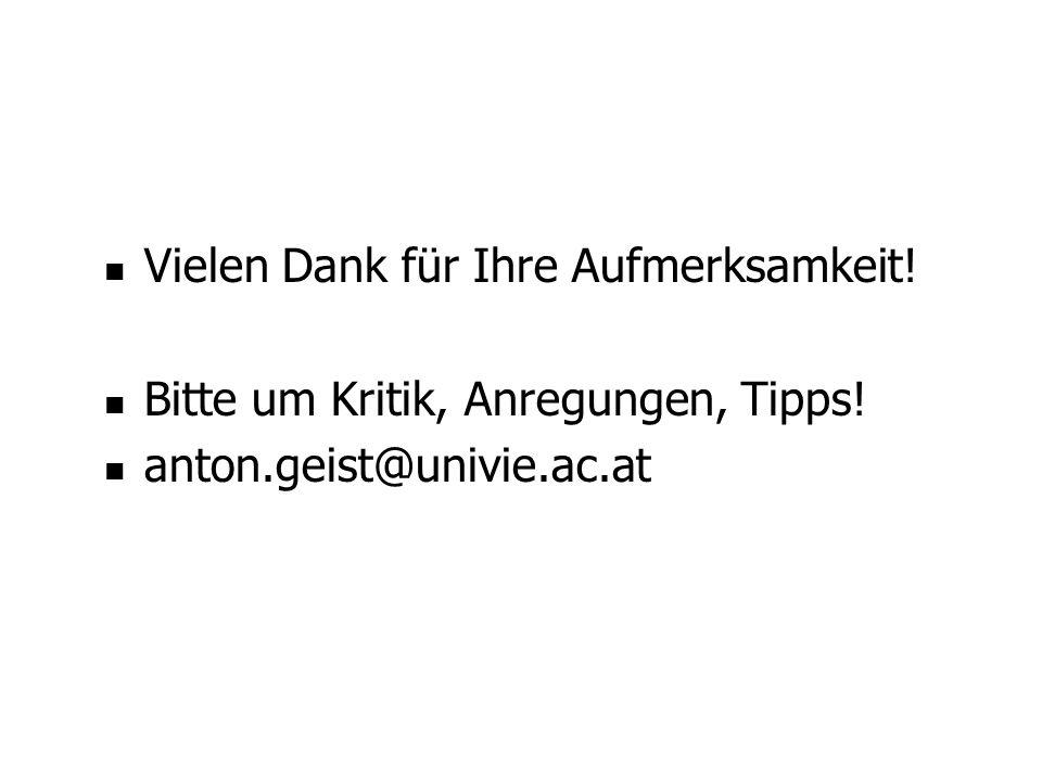 Vielen Dank für Ihre Aufmerksamkeit! Bitte um Kritik, Anregungen, Tipps! anton.geist@univie.ac.at