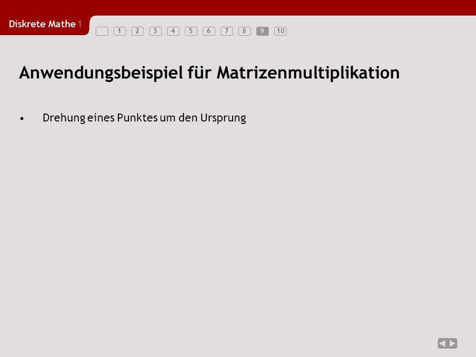 Diskrete Mathe1 12345678910 Anwendungsbeispiel für Matrizenmultiplikation 9 Drehung eines Punktes um den Ursprung