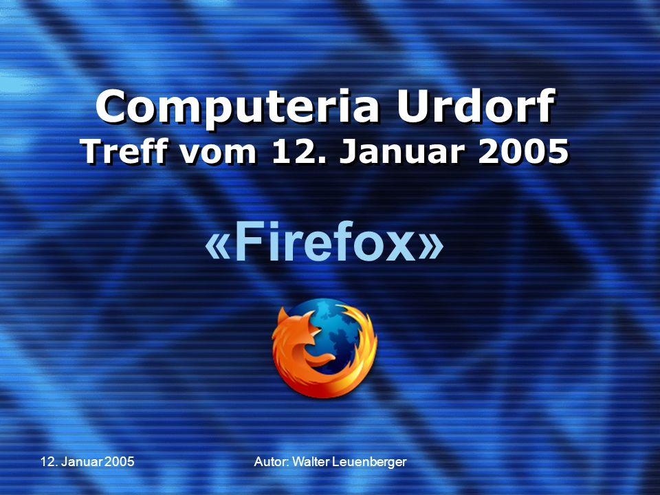 12. Januar 2005Autor: Walter Leuenberger Computeria Urdorf Treff vom 12. Januar 2005 «Firefox»