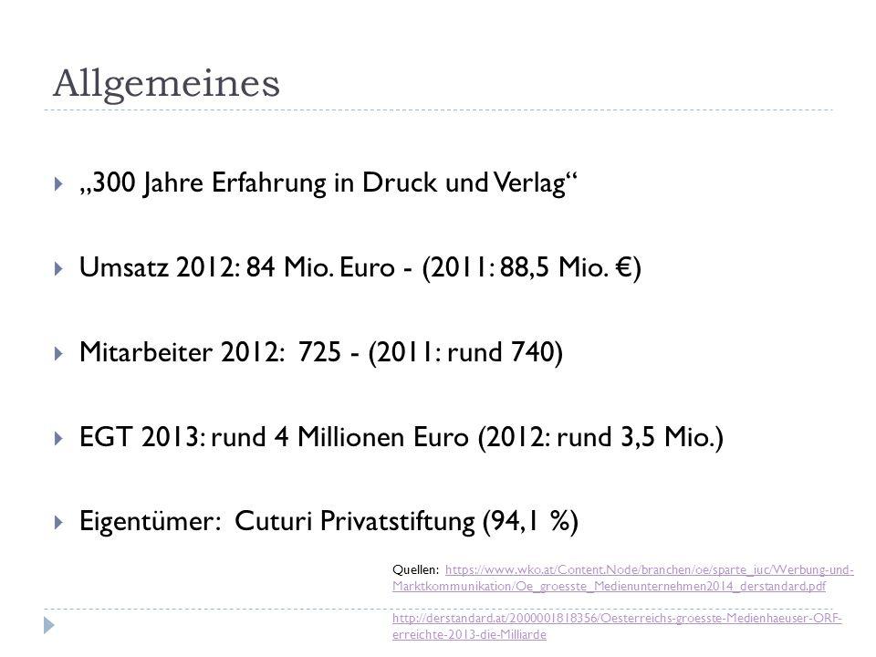 """Allgemeines  """"300 Jahre Erfahrung in Druck und Verlag""""  Umsatz 2012: 84 Mio. Euro - (2011: 88,5 Mio. €)  Mitarbeiter 2012: 725 - (2011: rund 740) """