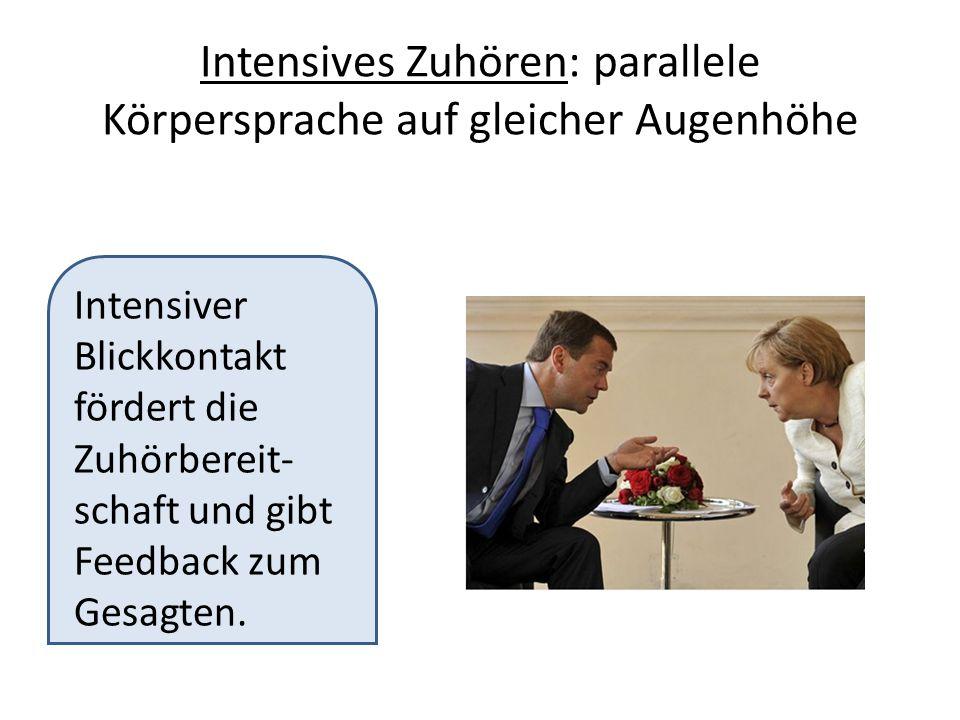 Intensives Zuhören: parallele Körpersprache auf gleicher Augenhöhe Intensiver Blickkontakt fördert die Zuhörbereit- schaft und gibt Feedback zum Gesagten.