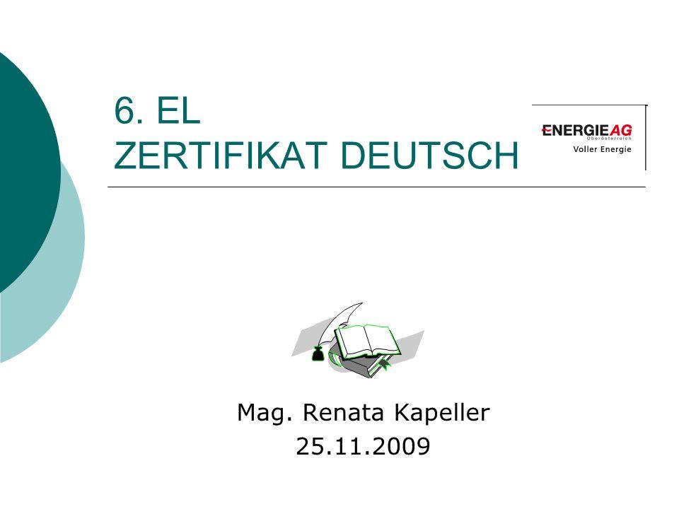 6. EL ZERTIFIKAT DEUTSCH Mag. Renata Kapeller 25.11.2009