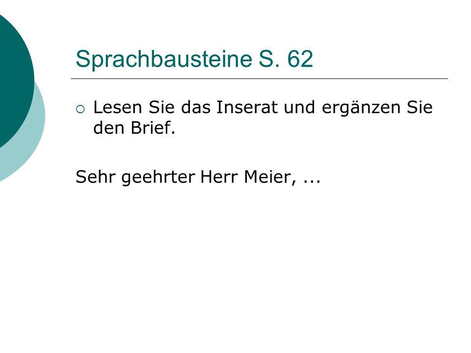 Sprachbausteine S. 62  Lesen Sie das Inserat und ergänzen Sie den Brief. Sehr geehrter Herr Meier,...