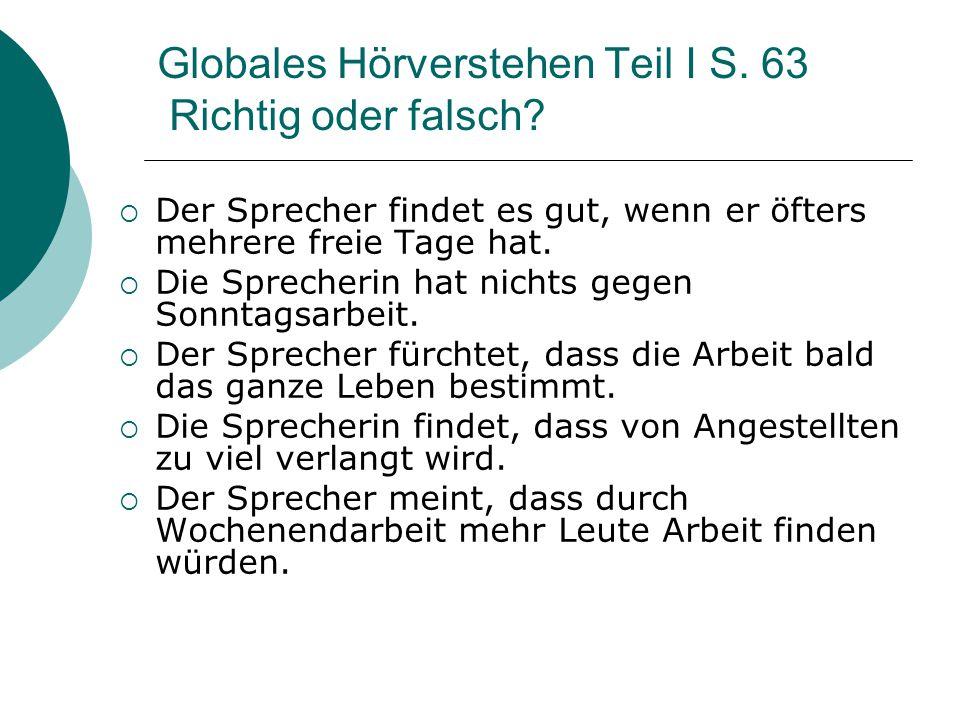 Globales Hörverstehen Teil I S. 63 Richtig oder falsch?  Der Sprecher findet es gut, wenn er öfters mehrere freie Tage hat.  Die Sprecherin hat nich