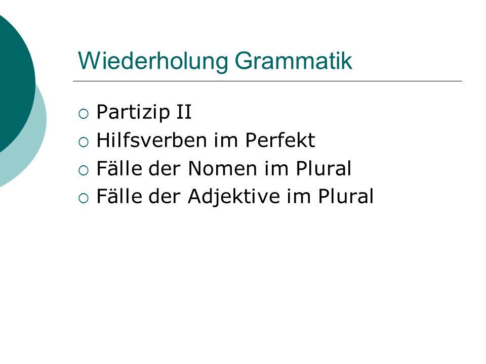 Wiederholung Grammatik  Partizip II  Hilfsverben im Perfekt  Fälle der Nomen im Plural  Fälle der Adjektive im Plural