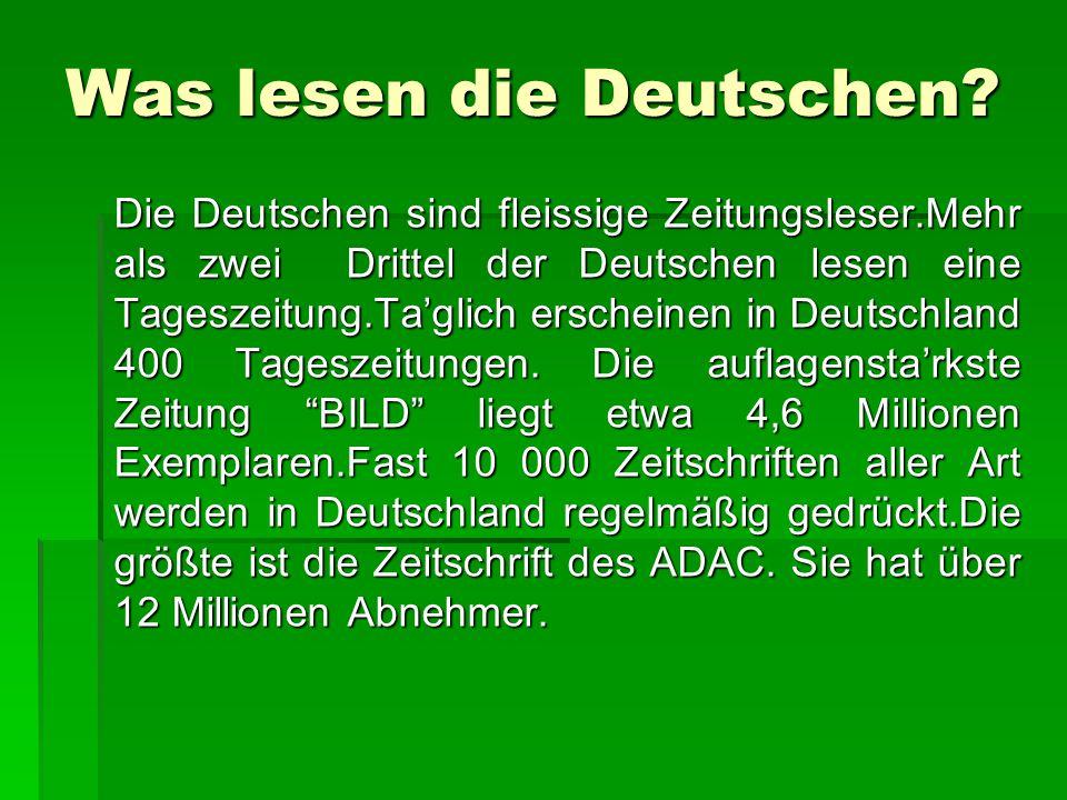 Was lesen die Deutschen? Die Deutschen sind fleissige Zeitungsleser.Mehr als zwei Drittel der Deutschen lesen eine Tageszeitung.Ta'glich erscheinen in