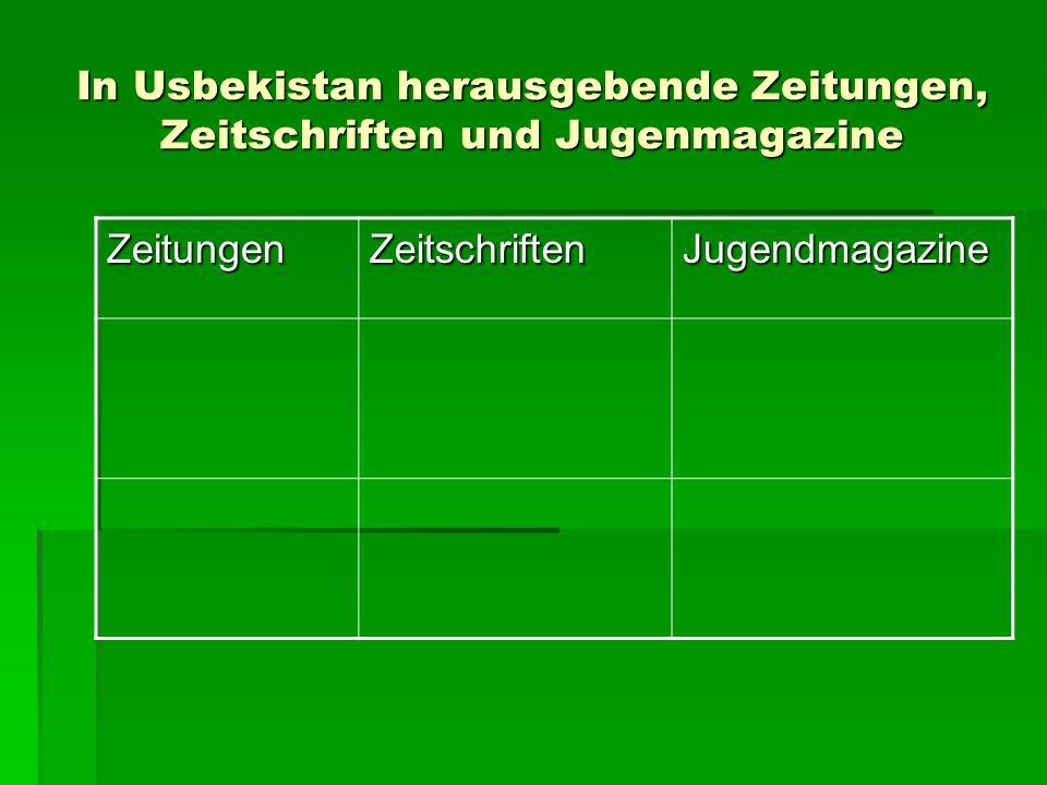 In Usbekistan herausgebende Zeitungen, Zeitschriften und Jugenmagazine ZeitungenZeitschriftenJugendmagazine