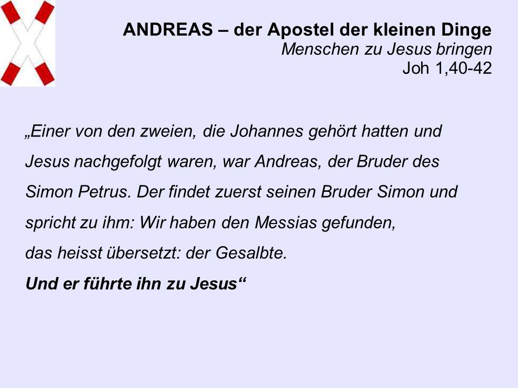 """""""Einer von den zweien, die Johannes gehört hatten und Jesus nachgefolgt waren, war Andreas, der Bruder des Simon Petrus."""