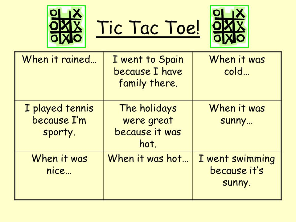 Tic Tac Toe.When it rained…I went to Spain because I have family there.