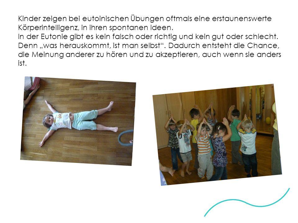 Kinder zeigen bei eutoinischen Übungen oftmals eine erstaunenswerte Körperintelligenz, in ihren spontanen Ideen.
