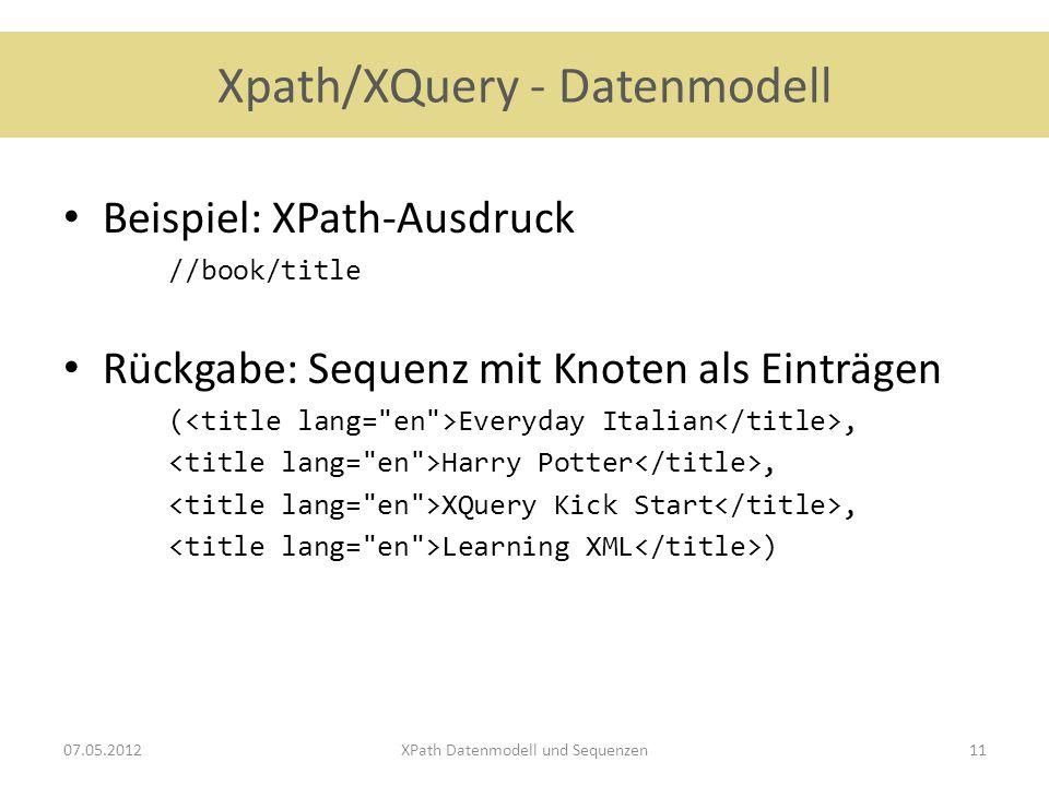 Xpath/XQuery - Datenmodell Beispiel: XPath-Ausdruck //book/title Rückgabe: Sequenz mit Knoten als Einträgen ( Everyday Italian, Harry Potter, XQuery K