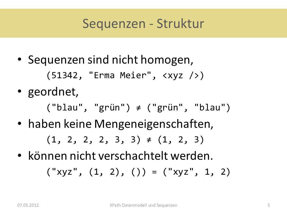 Sequenzen – Typen Atomarer Werte integer (3, 4, 567, 8) string ( Einst, um eine Mittnacht graulich, ) ( da ich , trübe sann , und , traulich ) boolean (true) noch: float, decimal, time, duration,...