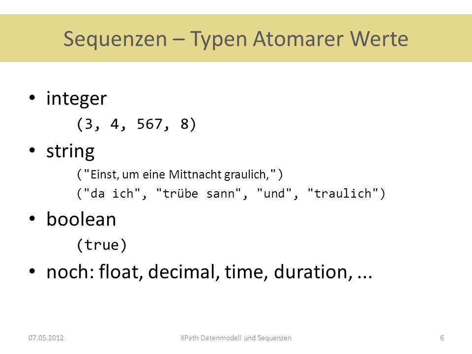 Sequenzen – Konstruktoren Eintrag als bestimmten Datentyp behandeln xs:string(123)→ ( 123 ) xs:boolean(1)→ (true) xs:boolean(845)→ (true) xs:boolean(0)→ (false) xs:integer(false)→ (0) Verschachtelung xs:integer(xs:boolean(123))→ (1) xs:boolean(xs:string(123))→ Fehler.