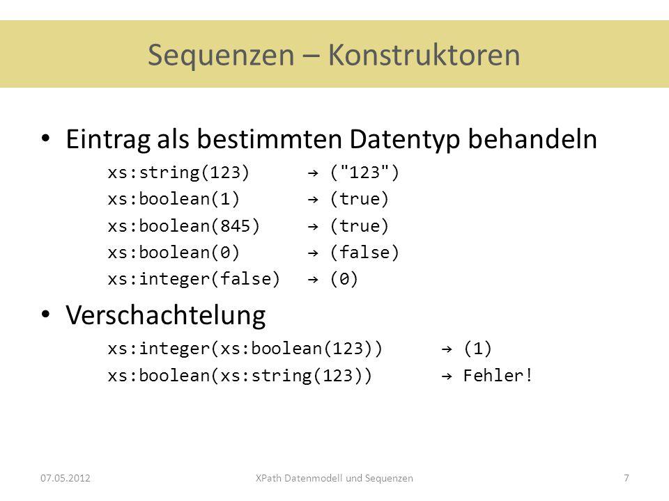 Sequenzen – Konstruktoren Knoteneinträge atomisieren xs:integer( 2005 ) → (2005) xs:string( Inception ) → ( Inception ) 07.05.2012XPath Datenmodell und Sequenzen8
