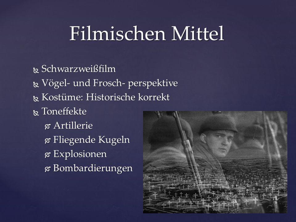  Schwarzweißfilm  Vögel- und Frosch- perspektive  Kostüme: Historische korrekt  Toneffekte  Artillerie  Fliegende Kugeln  Explosionen  Bombard