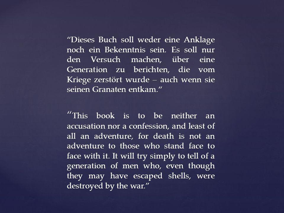 """""""Dieses Buch soll weder eine Anklage noch ein Bekenntnis sein. Es soll nur den Versuch machen, über eine Generation zu berichten, die vom Kriege zerst"""