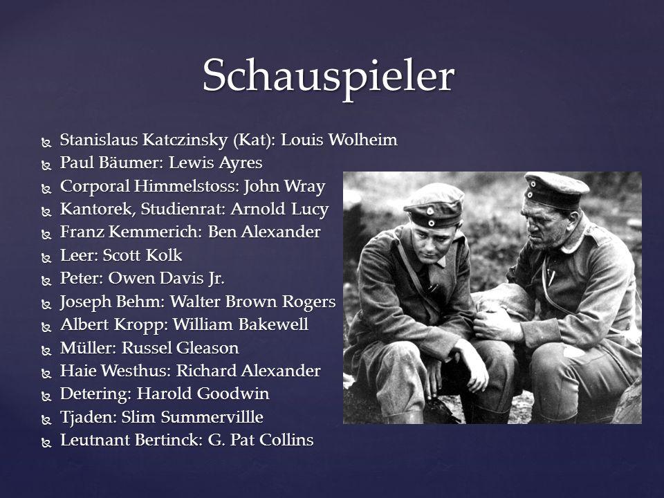  Stanislaus Katczinsky (Kat): Louis Wolheim  Paul Bäumer: Lewis Ayres  Corporal Himmelstoss: John Wray  Kantorek, Studienrat: Arnold Lucy  Franz